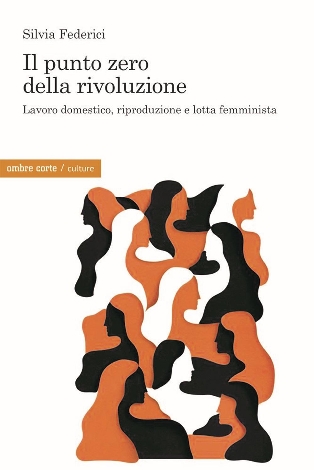 Il punto zero della rivoluzione. Lavoro domestico, riproduzione e lotta femminista