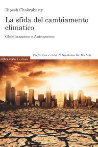 SFIDA DEL CAMBIAMENTO CLIMATICO - GLOBALIZZAZIONE E ANTROPOCENE di CHAKRABARTY DIPESH...