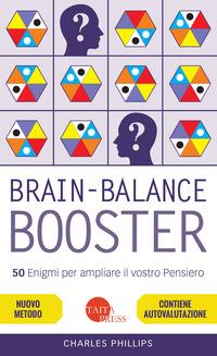 BRAIN BALANCE BOOSTER - 50 ENIGMI PER AMPLIARE IL VOSTRO PENSIERO di PHILLIPS CHARLES