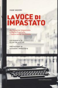 VOCE DI IMPASTATO - DA PEPPINO IMPASTATO A MAFIA CAPITALE L'ITALIA SOTTO INCHIESTA di...