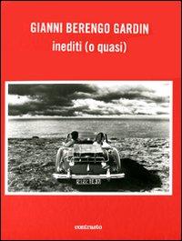 Gianni Berengo Gardin. Inediti (o quasi). Ediz. illustrata