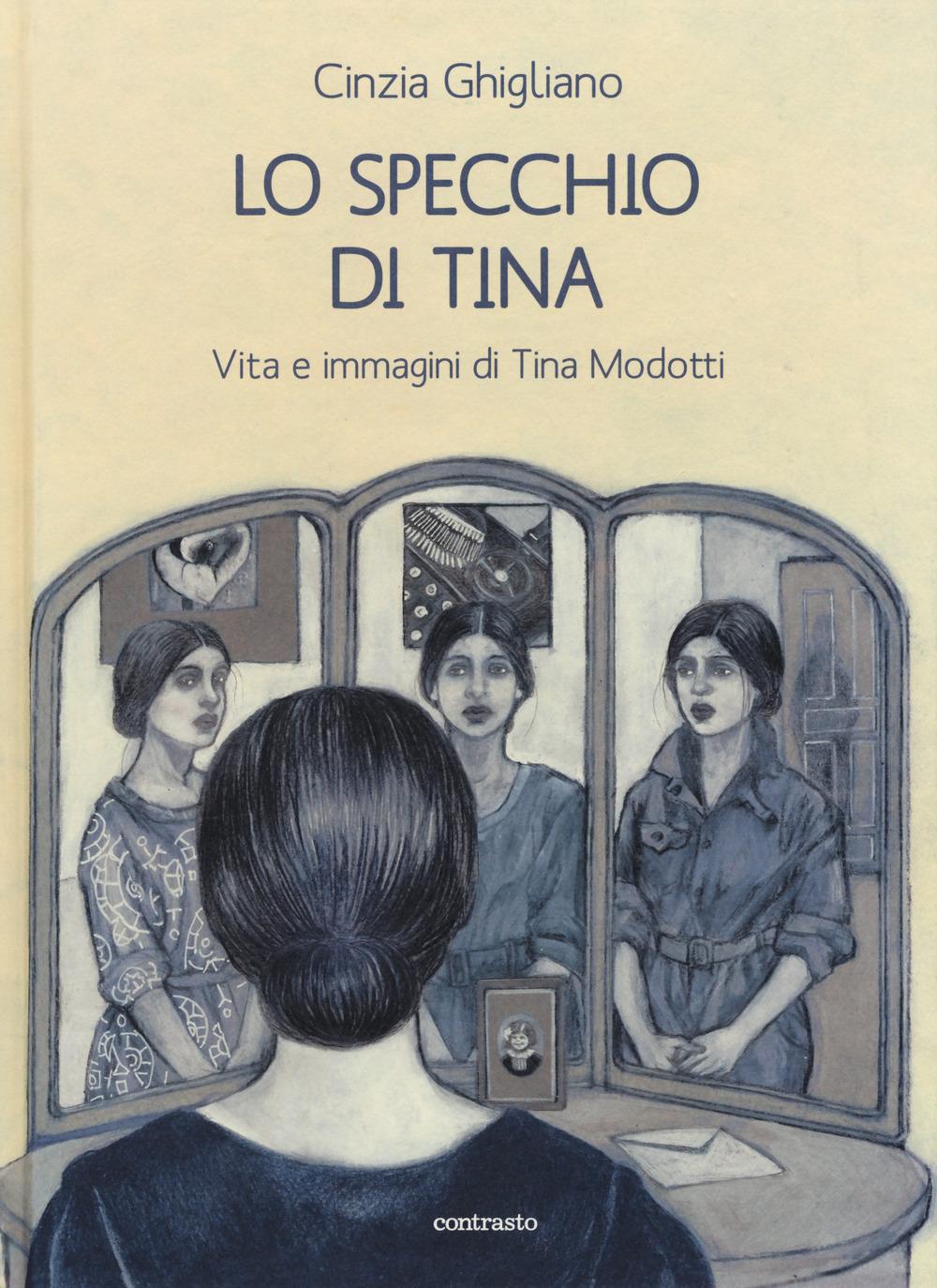 Lo specchio di Tina. Vita e immagini di Tina Modotti