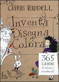Copertina di: Inventa, disegna, colora. 365 giorni di schizzi e scarabocchi