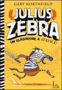 Copertina di: Julius Zebra. Un gladiatore a strisce! Con adesivi