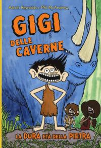 GIGI DELLE CAVERNE LA DURA ETA' DELLA PIETRA di REYNOLDS A. - MCANDREW P.