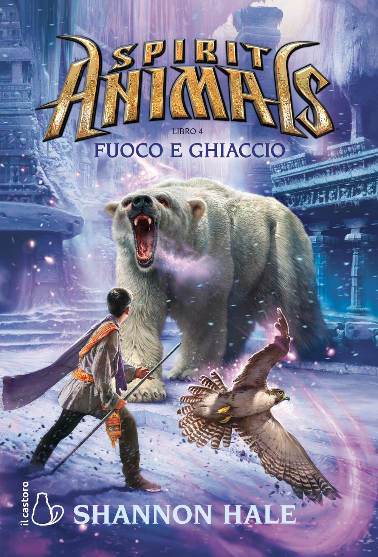 FUOCO E GHIACCIO. SPIRIT ANIMALS - 9788869664991
