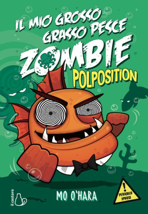 POLPOSITION. IL MIO GROSSO GRASSO PESCE ZOMBIE - O'Hara Mo - 9788869665967