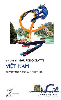 VIETNAM - REPORTAGE STORIA E CULTURA di GATTI MAURIZIO (A CURA DI)