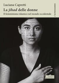 JIHAD DELLE DONNE IL FEMMINISMO ISLAMICO NEL MONDO OCCIDENTALE di CAPRETTI LUCIANA