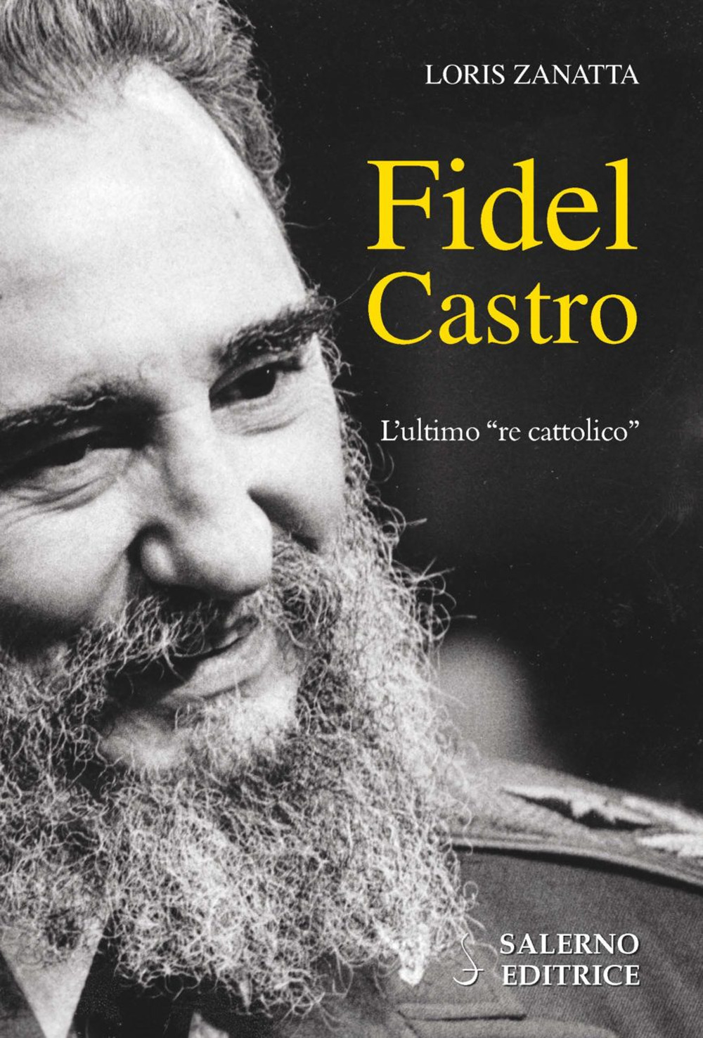FIDEL CASTRO. L'ULTIMO «RE CATTOLICO»