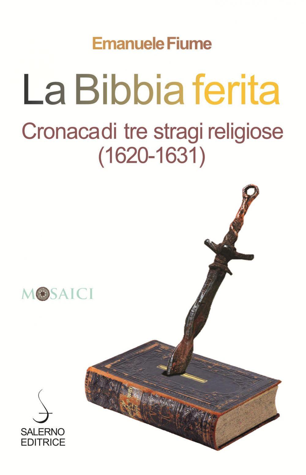 La Bibbia ferita. Cronaca di tre stragi religiose (1620)