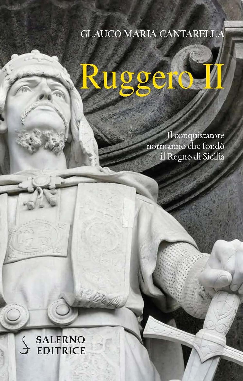 Ruggero II. Il conquistatore normanno che fondò il Regno di Sicilia