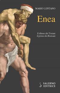 ENEA - L'ULTIMO DEI TROIANI IL PRIMO DEI ROMANI di LENTANO MARIO
