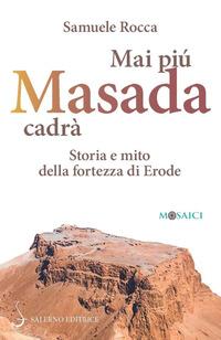 MAI PIU' MASADA CADRA' - STORIA E MITO DELLA FORTEZZA DI ERODE di ROCCA SAMUELE