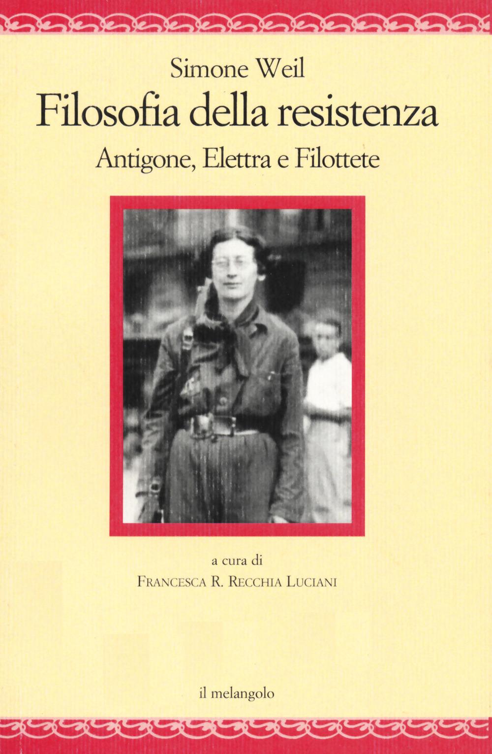 Filosofia della resistenza. Antigone, Elettra e Filottete