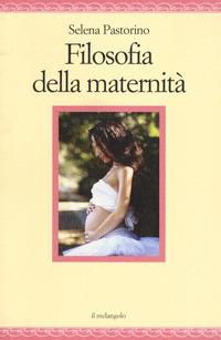 FILOSOFIA DELLA MATERNITA' di PASTORINO SELENA