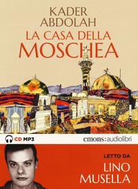 CASA DELLA MOSCHEA - AUDIOLIBRO CD MP3 di ABDOLAH K. - MUSELLA L.