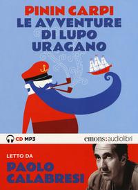 AVVENTURE DI LUPO URAGANO - AUDIOLIBRO CD MP3 di CARPI P. - CALABRESI P.