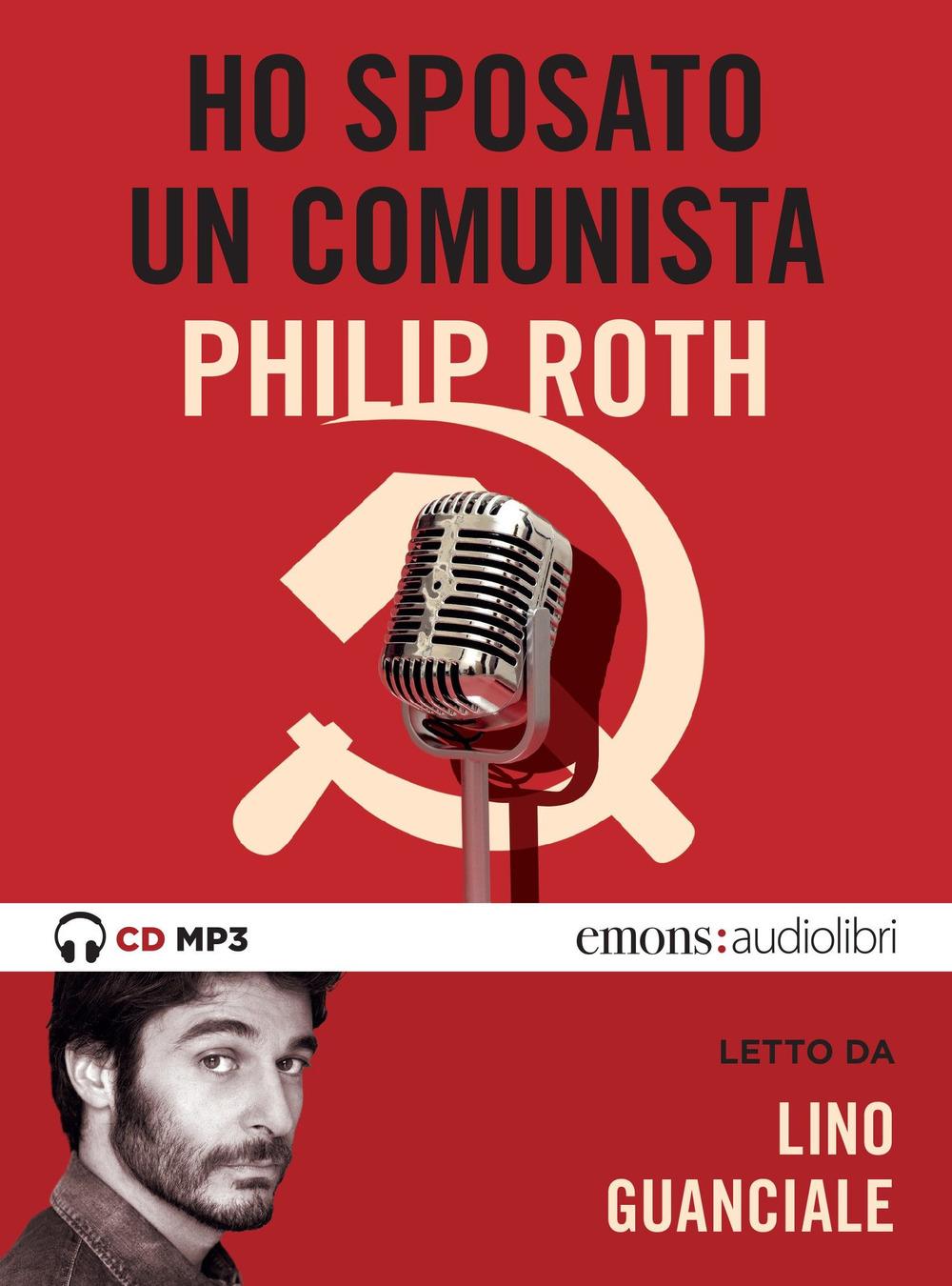 HO SPOSATO UN COMUNISTA LETTO DA LINO GUANCIALE. AUDIOLIBRO. CD AUDIO FORMATO MP3 - Roth Philip - 9788869865565