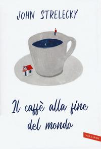 CAFFE' ALLA FINE DEL MONDO di STRELECKY JOHN