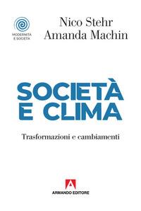 SOCIETA' E CLIMA - TRASFORMAZIONI E CAMBIAMENTI di STEHR N. - MACHIN A.