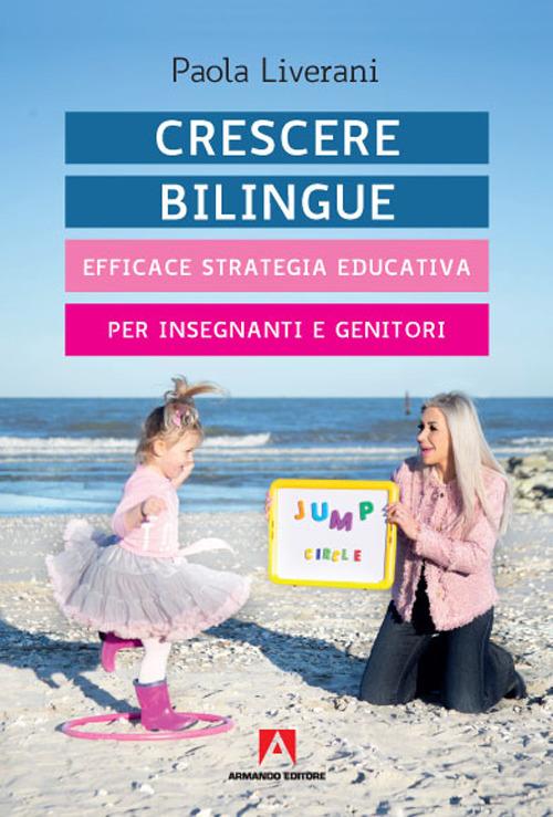 CRESCERE BILINGUE. EFFICACE STRATEGIA EDUCATIVA PER INSEGNANTI E GENITORI - 9788869927300
