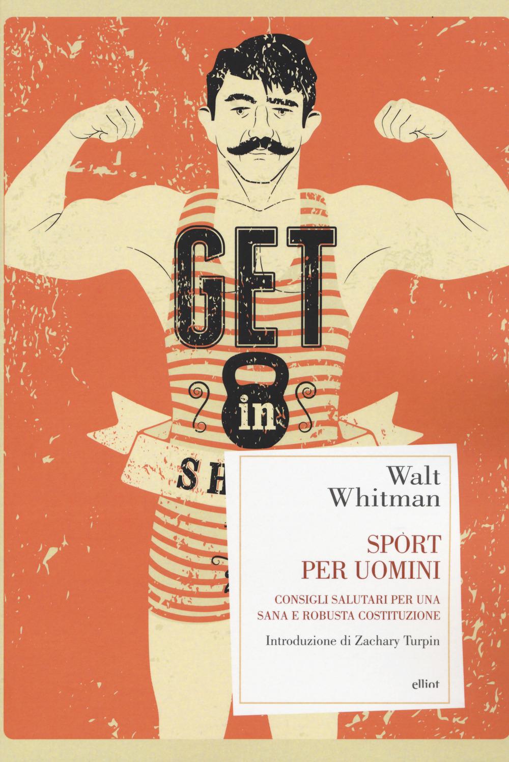Sport per uomini. Consigli salutari per una sana e robusta costituzione - Whitman Walt - 9788869937071