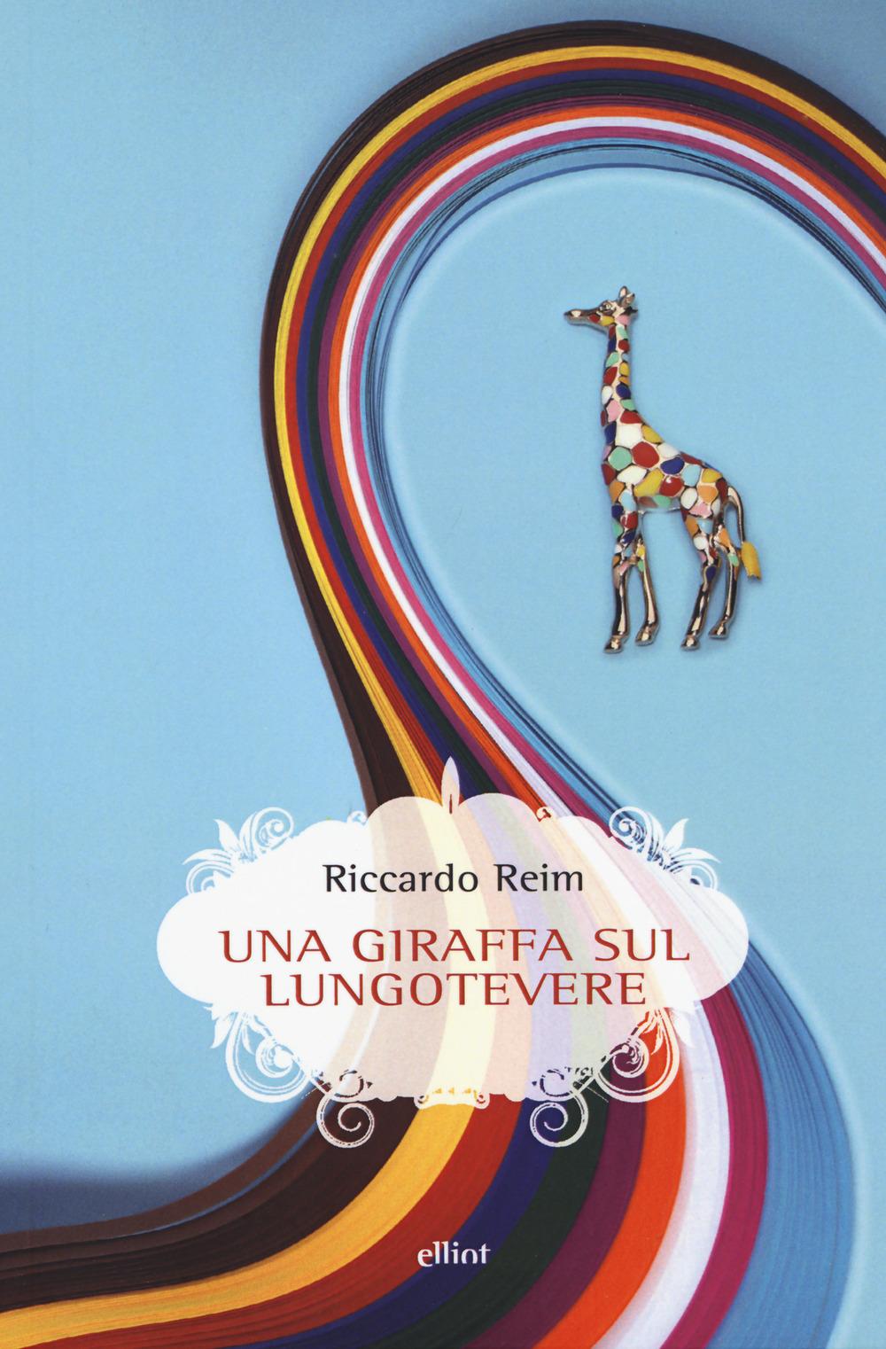GIRAFFA SUL LUNGOTEVERE (UNA) - Reim Riccardo - 9788869939082