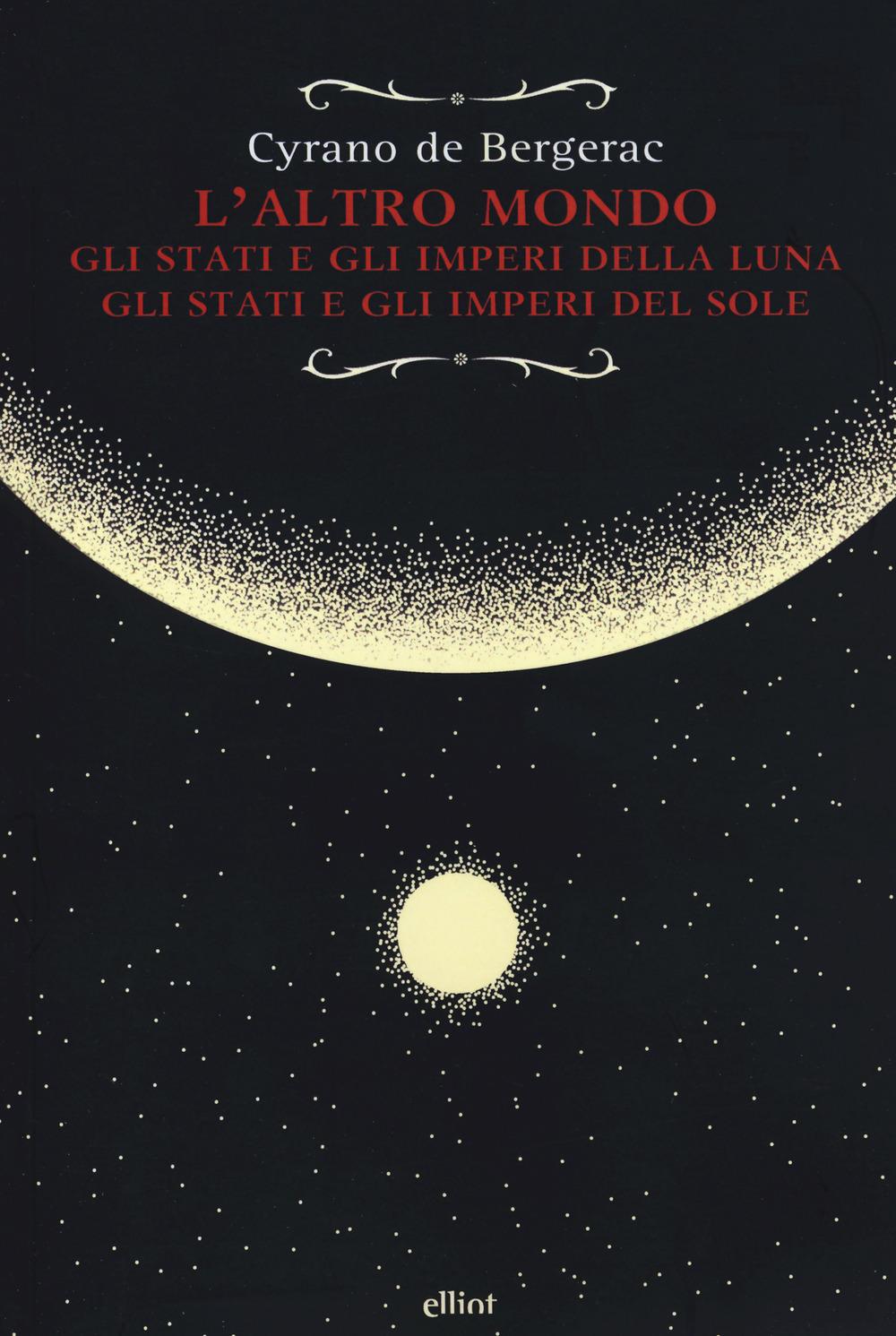 ALTRO MONDO OVVERO STATI E IMPERI DELLA LUNA (L') - Cyrano de Bergerac H. S. - 9788869939150