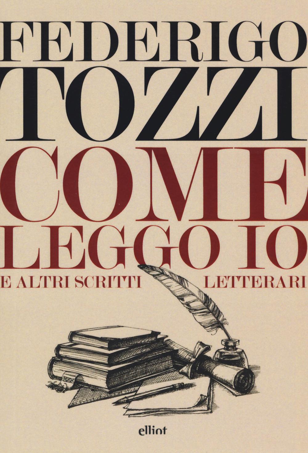 COME LEGGO IO. E ALTRI SCRITTI LETTERARI - Tozzi Federigo - 9788869939167