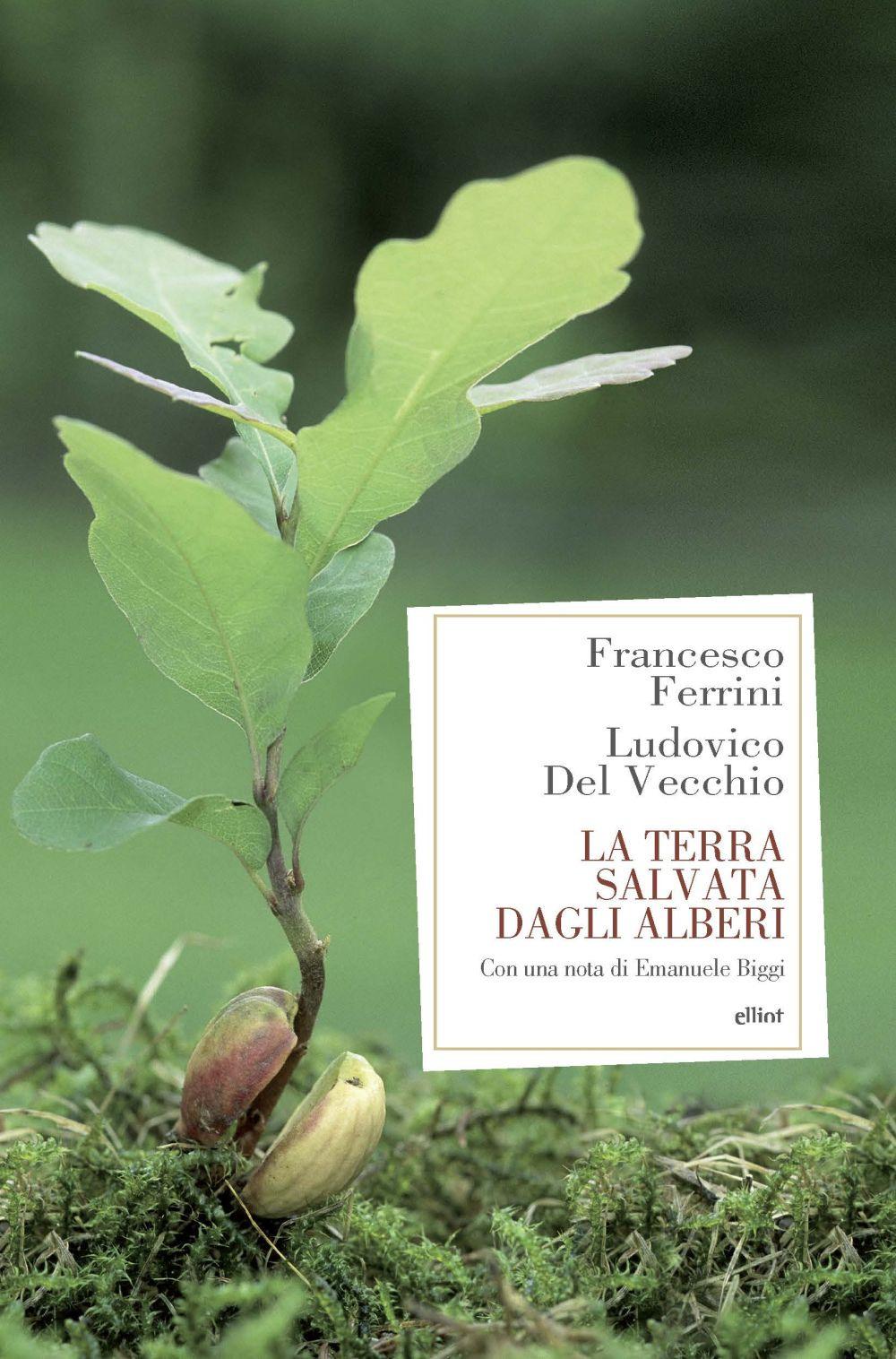 TERRA SALVATA DAGLI ALBERI (LA) - Ferrini Francesco; Del Vecchio Ludovico - 9788869939525