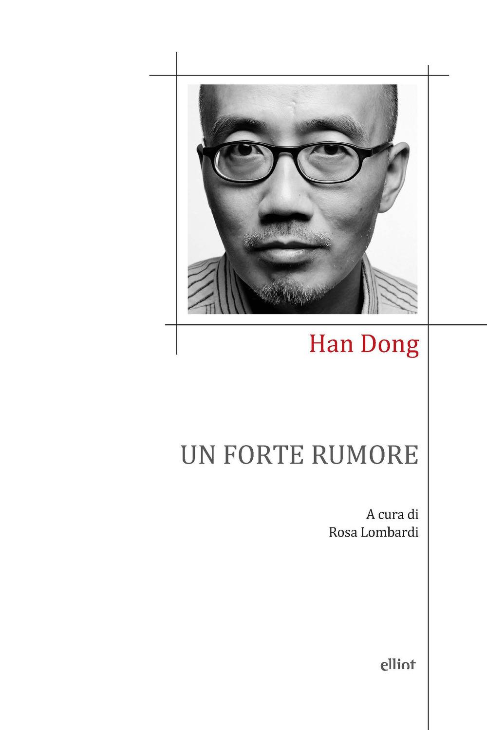 FORTE RUMORE. POESIE 1982-2014 (UN) - Han Dong - 9788869939815