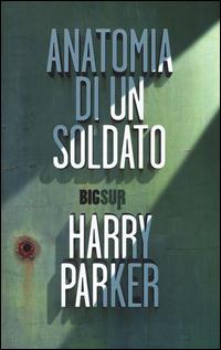 ANATOMIA DI UN SOLDATO di PARKER HARRY