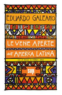 VENE APERTE DELL'AMERICA LATINA (LE) di GALEANO EDUARDO