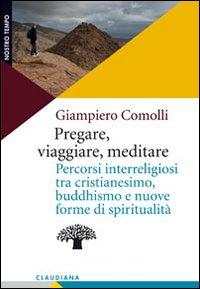 Pregare, viaggiare, meditare. Percorsi interreligiosi tra cristianesimo, buddhismo e nuove forme di spiritualità