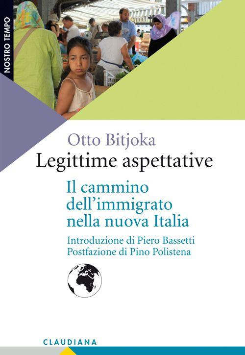 Legittime aspettative. Il cammino dell'immigrato nella nuova Italia