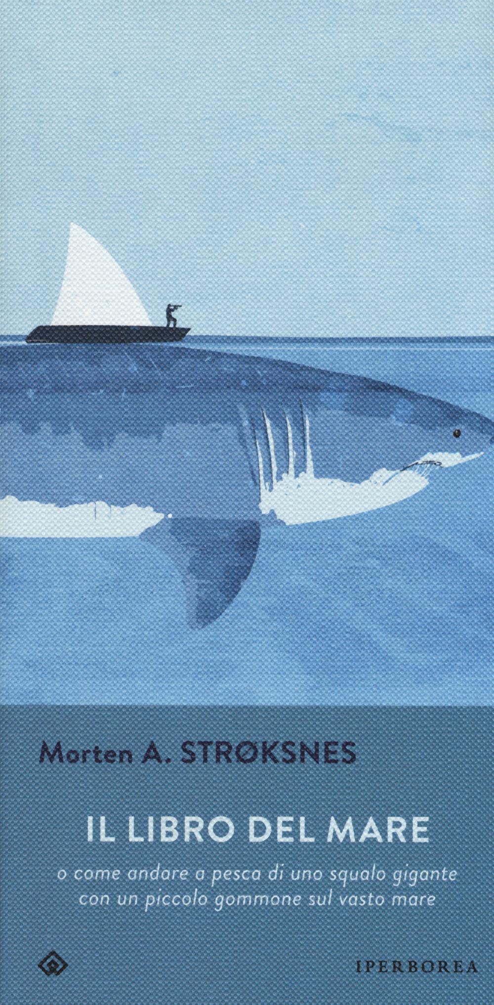 Il libro del mare o come andare a pesca di uno squalo gigante con un piccolo gommone sul vasto mare