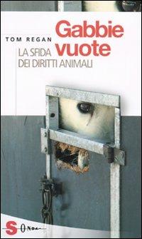 GABBIE VUOTE - LA SFIDA DEI DIRITTI ANIMALI di REGAN TOM