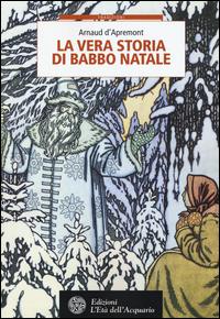 VERA STORIA DI BABBO NATALE di D'APREMONT ARNAUD