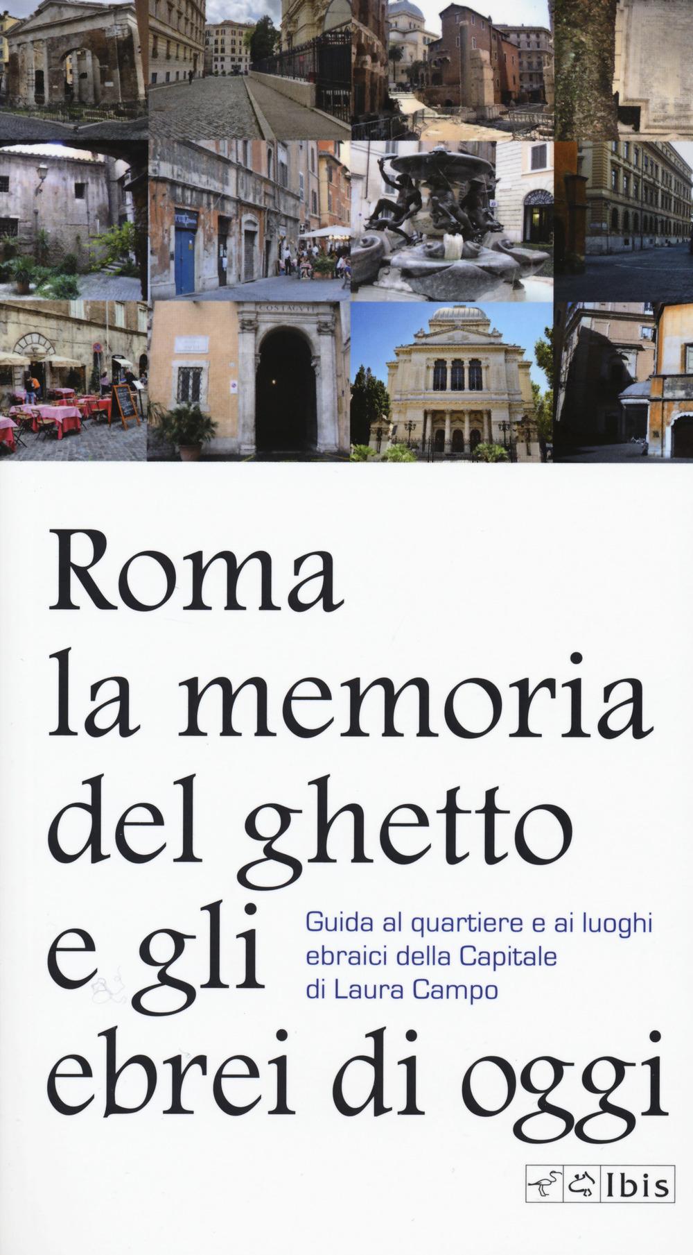 Roma. La memoria del ghetto e gli ebrei di oggi. Guida al quartiere e ai luoghi ebraici della Capitale
