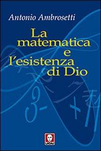 LA MATEMATICA E L'ESISTENZA DI DIO F.C. *** - AMBROSETTI ANTONIO - 9788871808161