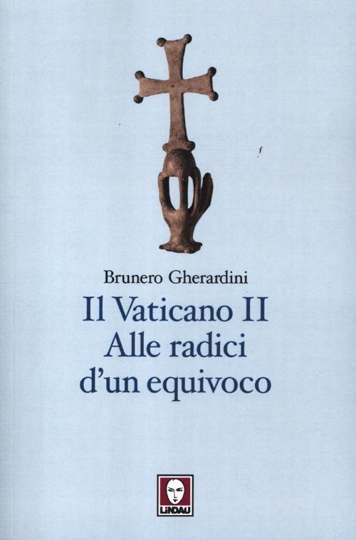 IL VATICANO II. ALLE RADICI D'UN EQUIVOCO - 9788871809946