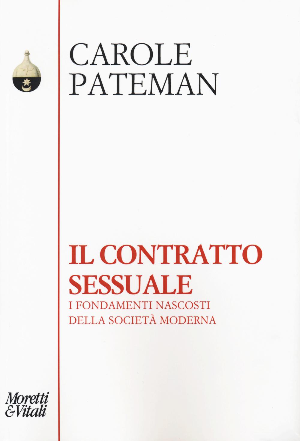 Il contratto sessuale. I fondamenti nascosti della società moderna