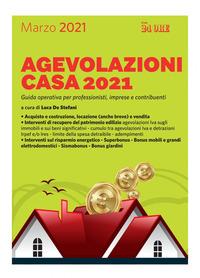 AGEVOLAZIONI CASA 2021 GUIDA OPERATIVA PER PROFESSIONISTI IMPRESE E CONTRIBUENTI di DE...