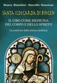 SANTA ILDEGARDA DI BINGEN - IL CIBO COME MEDICINA DEL CORPO E DELLO SPIRITO di...