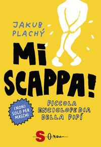 MI SCAPPA ! - PICCOLA ENCICLOPEDIA DELLA PIPI' di PLACHY' JAKUB