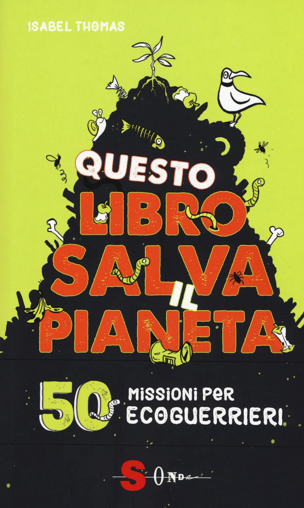 Questo libro salva il pianeta. 50 missioni per ecoguerrieri