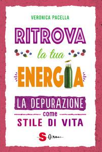 RITROVA LA TUA ENERGIA - LA DEPURAZIONE COME STILE DI VITA di PACELLA VERONICA