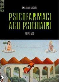 PSICOFARMACI AGLI PSICHIATRI - Baraldi Enrico - 9788872269985