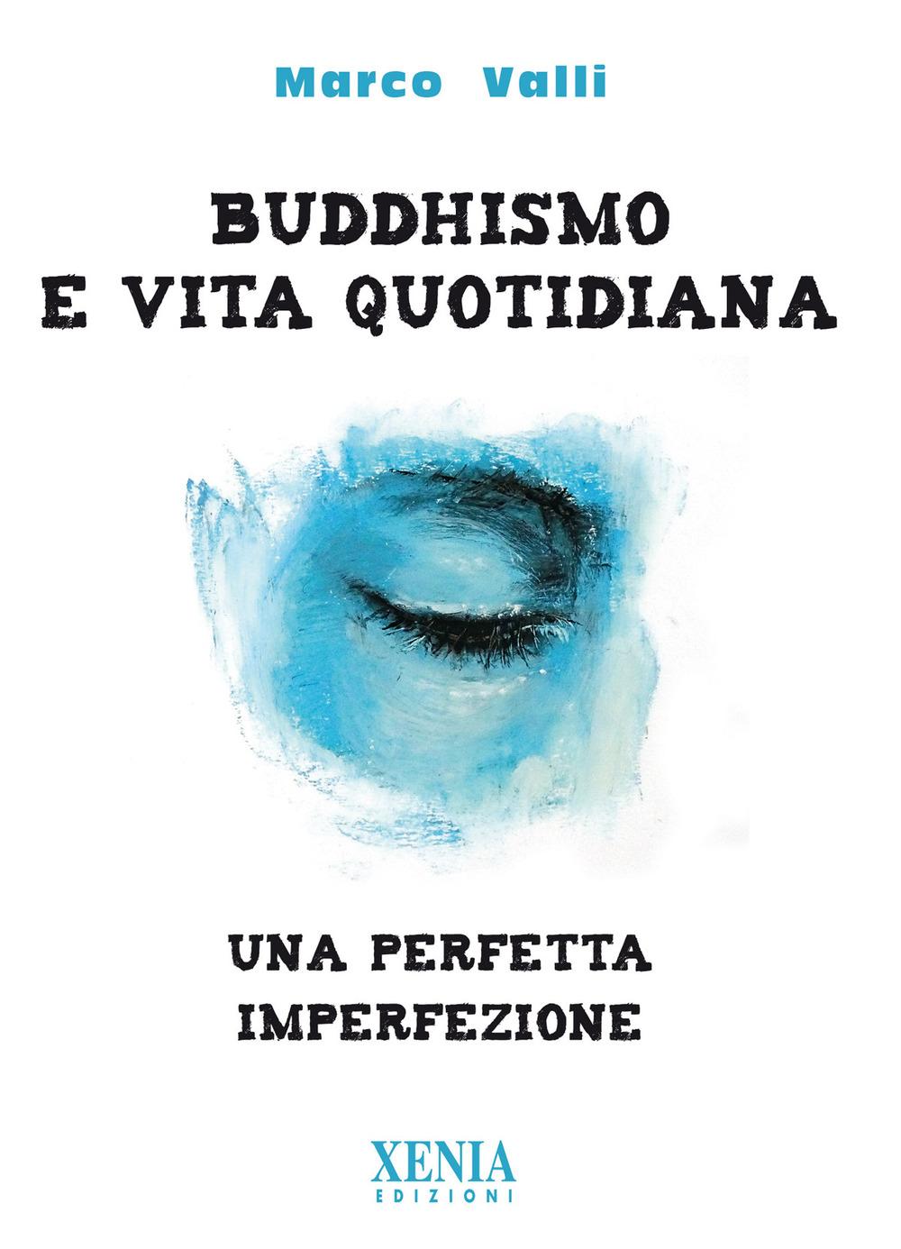 BUDDHISMO E VITA QUOTIDIANA. UNA PERFETTA IMPERFEZIONE - Valli Marco - 9788872738665